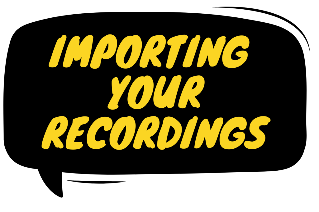 Importing Your Recordings
